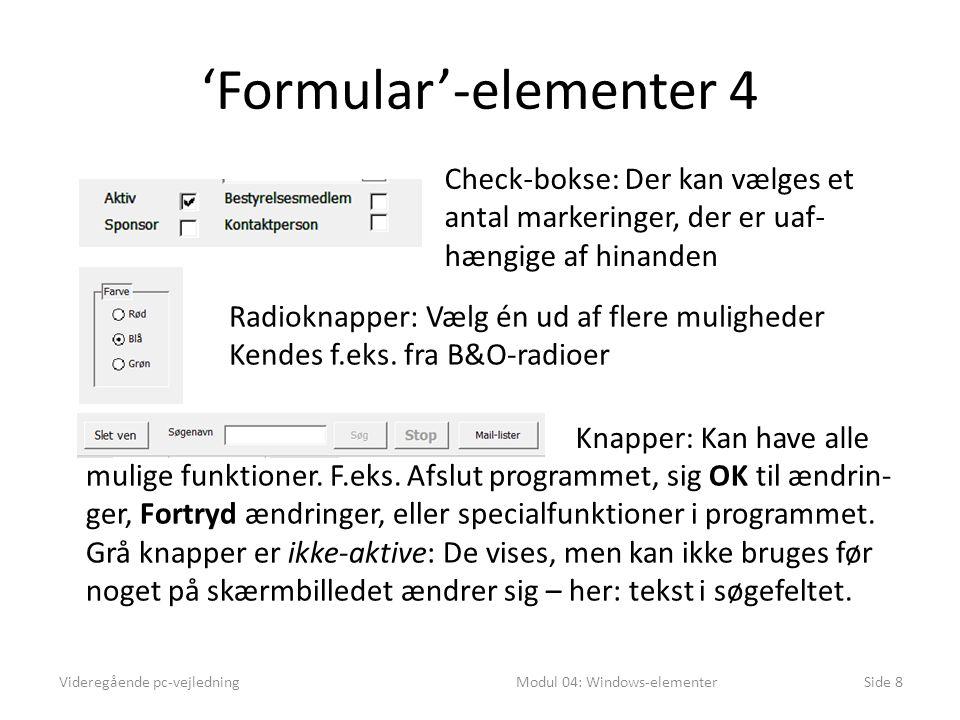 'Formular'-elementer 4 Videregående pc-vejledningModul 04: Windows-elementerSide 8 Check-bokse: Der kan vælges et antal markeringer, der er uaf- hængige af hinanden Radioknapper: Vælg én ud af flere muligheder Kendes f.eks.