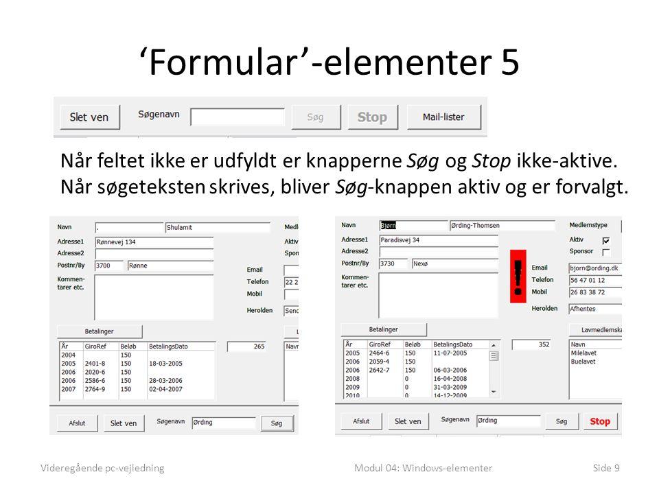 'Formular'-elementer 5 Videregående pc-vejledningModul 04: Windows-elementerSide 9 Når feltet ikke er udfyldt er knapperne Søg og Stop ikke-aktive.
