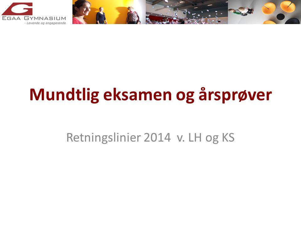 Mundtlig eksamen og årsprøver Retningslinier 2014 v. LH og KS