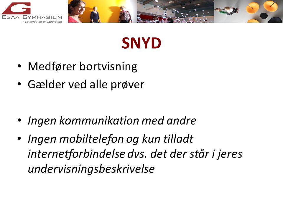 SNYD • Medfører bortvisning • Gælder ved alle prøver • Ingen kommunikation med andre • Ingen mobiltelefon og kun tilladt internetforbindelse dvs.