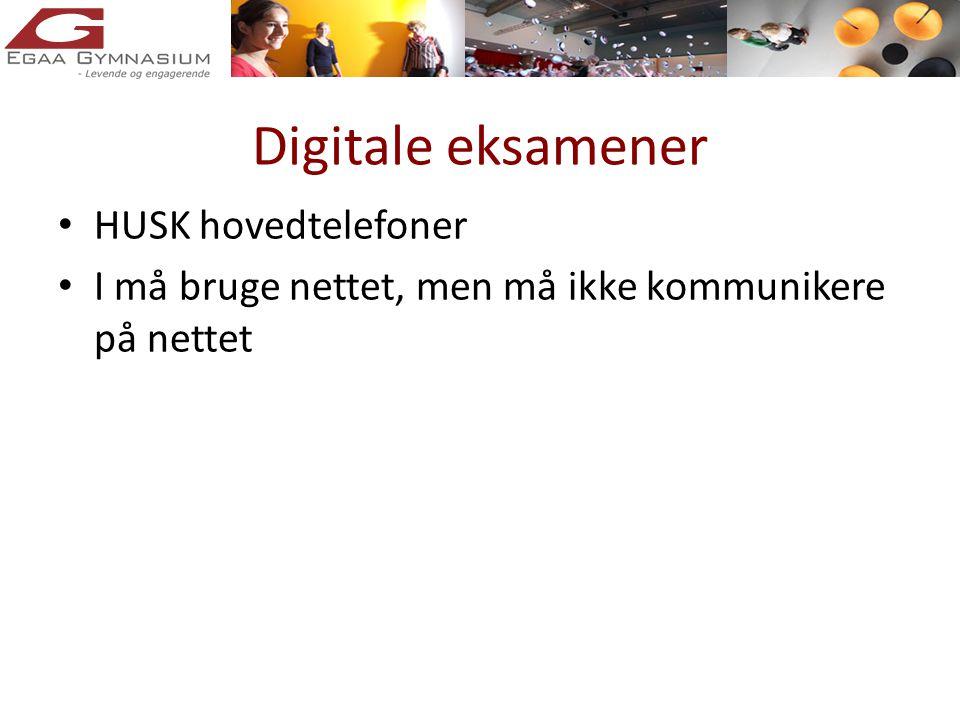 Digitale eksamener • HUSK hovedtelefoner • I må bruge nettet, men må ikke kommunikere på nettet