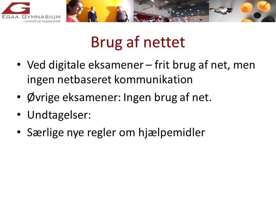 Brug af nettet • Ved digitale eksamener – frit brug af net, men ingen netbaseret kommunikation • Øvrige eksamener: Ingen brug af net.