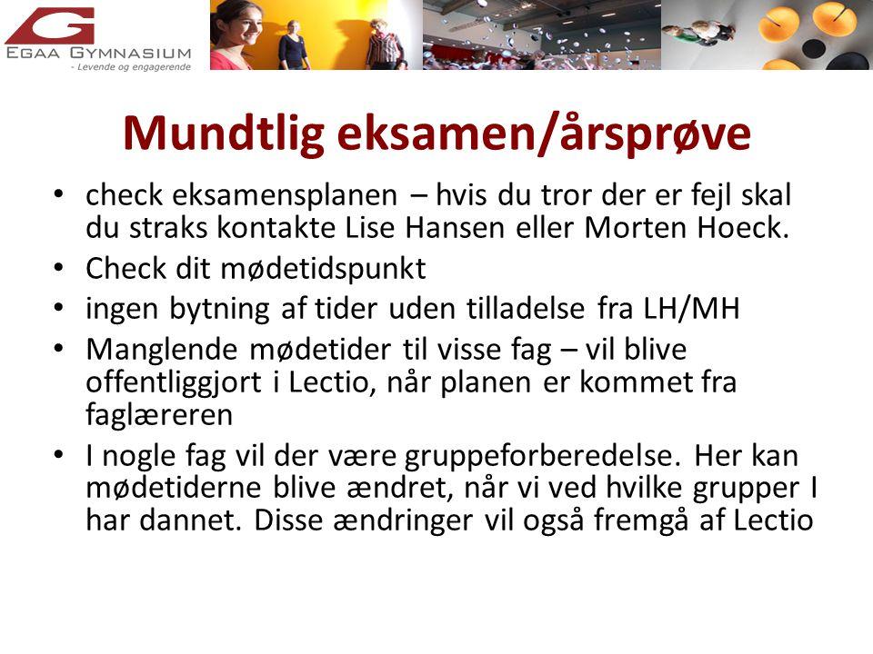 Mundtlig eksamen/årsprøve • check eksamensplanen – hvis du tror der er fejl skal du straks kontakte Lise Hansen eller Morten Hoeck.