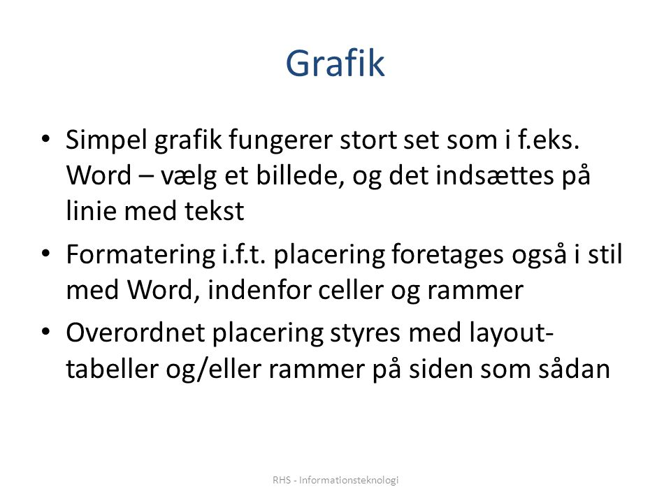Grafik • Simpel grafik fungerer stort set som i f.eks.