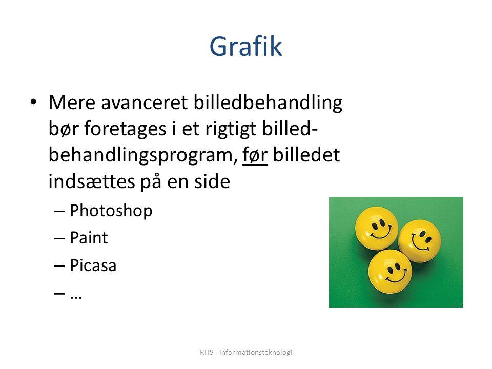 Grafik • Mere avanceret billedbehandling bør foretages i et rigtigt billed- behandlingsprogram, før billedet indsættes på en side – Photoshop – Paint – Picasa – … RHS - Informationsteknologi