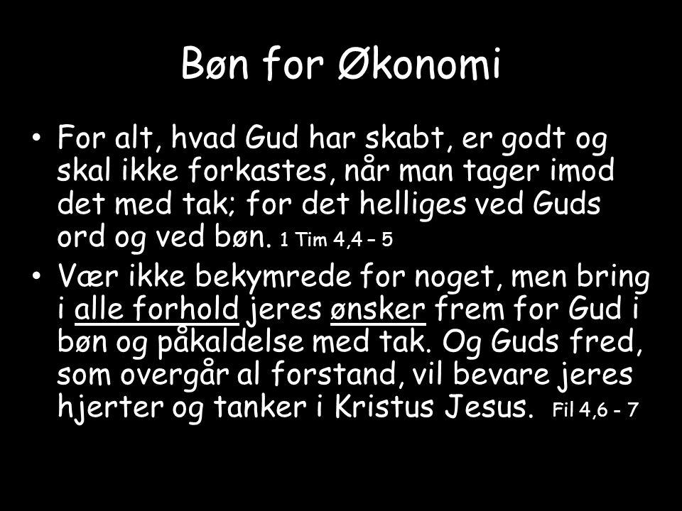 Bøn for Økonomi • For alt, hvad Gud har skabt, er godt og skal ikke forkastes, når man tager imod det med tak; for det helliges ved Guds ord og ved bøn.