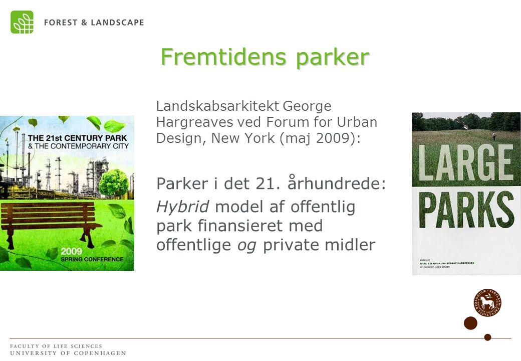 Fremtidens parker Landskabsarkitekt George Hargreaves ved Forum for Urban Design, New York (maj 2009): Parker i det 21.