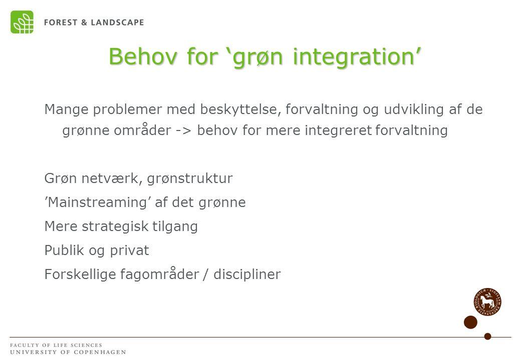 Behov for 'grøn integration' Mange problemer med beskyttelse, forvaltning og udvikling af de grønne områder -> behov for mere integreret forvaltning Grøn netværk, grønstruktur 'Mainstreaming' af det grønne Mere strategisk tilgang Publik og privat Forskellige fagområder / discipliner