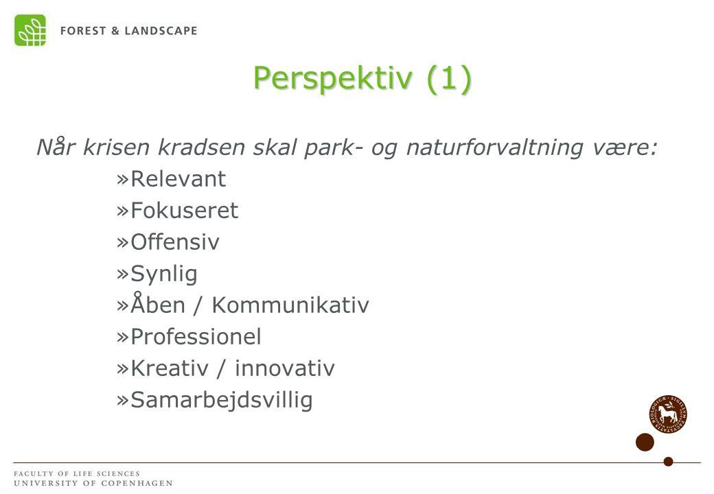 Perspektiv (1) Når krisen kradsen skal park- og naturforvaltning være: »Relevant »Fokuseret »Offensiv »Synlig »Åben / Kommunikativ »Professionel »Kreativ / innovativ »Samarbejdsvillig