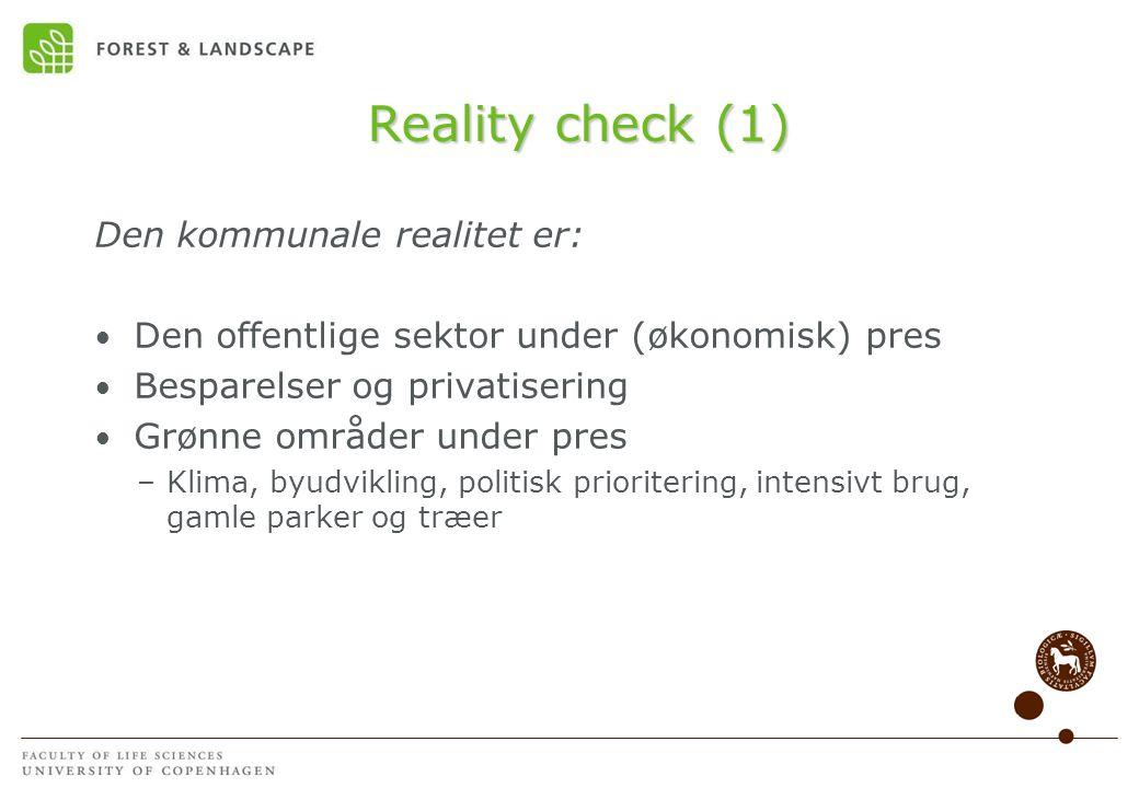 Reality check (1) Den kommunale realitet er: • Den offentlige sektor under (økonomisk) pres • Besparelser og privatisering • Grønne områder under pres –Klima, byudvikling, politisk prioritering, intensivt brug, gamle parker og træer