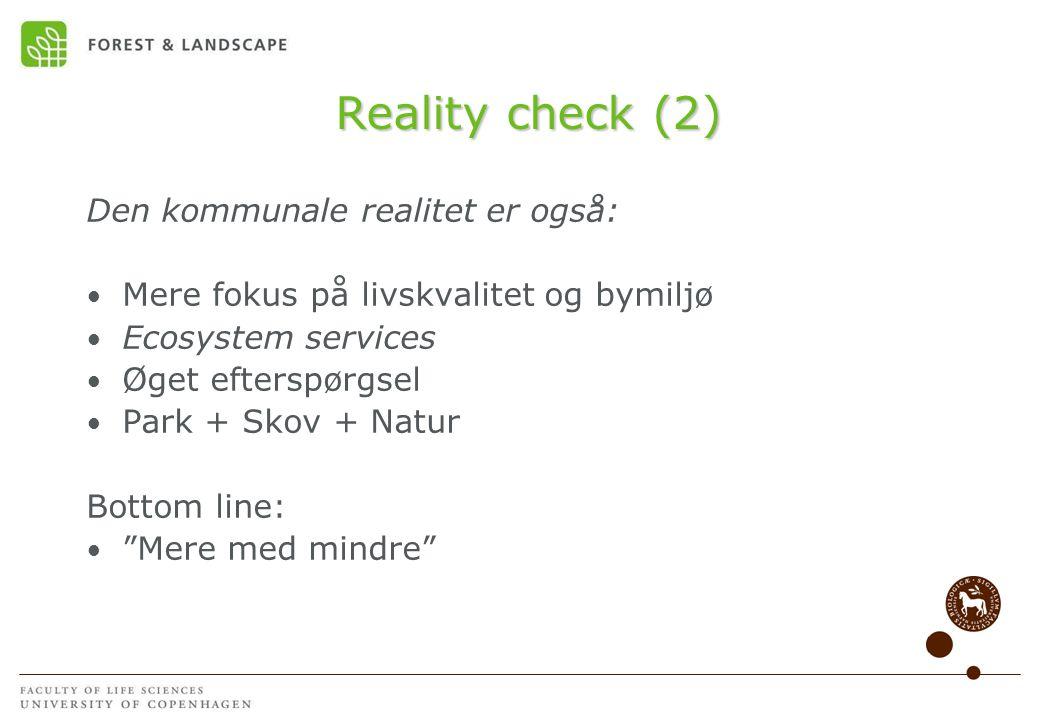 Reality check (2) Den kommunale realitet er også: • Mere fokus på livskvalitet og bymiljø • Ecosystem services • Øget efterspørgsel • Park + Skov + Natur Bottom line: • Mere med mindre