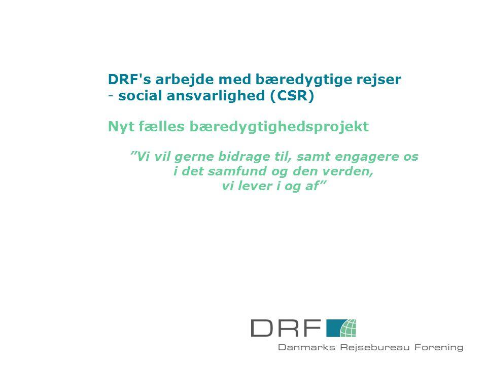DRF s arbejde med bæredygtige rejser - social ansvarlighed (CSR) Nyt fælles bæredygtighedsprojekt Vi vil gerne bidrage til, samt engagere os i det samfund og den verden, vi lever i og af