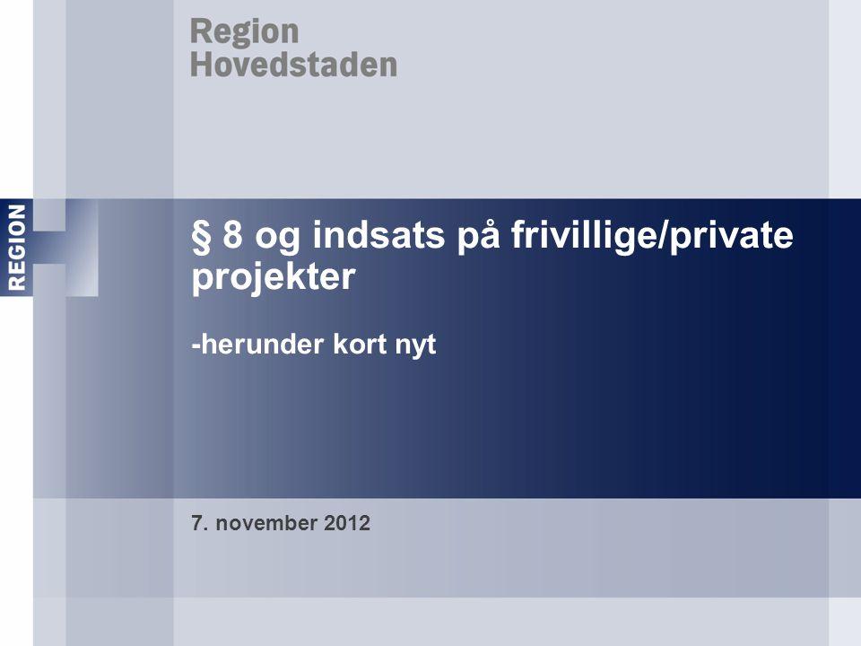 § 8 og indsats på frivillige/private projekter -herunder kort nyt 7. november 2012