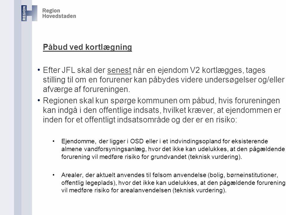 Påbud ved kortlægning • Efter JFL skal der senest når en ejendom V2 kortlægges, tages stilling til om en forurener kan påbydes videre undersøgelser og/eller afværge af forureningen.