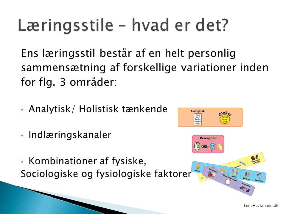 Ens læringsstil består af en helt personlig sammensætning af forskellige variationer inden for flg. 3 områder: • Analytisk/ Holistisk tænkende • Indlæ