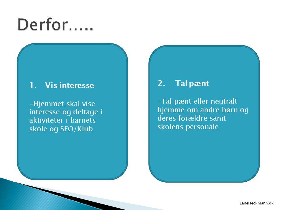 1.Vis interesse -Hjemmet skal vise interesse og deltage i aktiviteter i barnets skole og SFO/Klub LeneHeckmann.dk 2. Tal pænt -Tal pænt eller neutralt