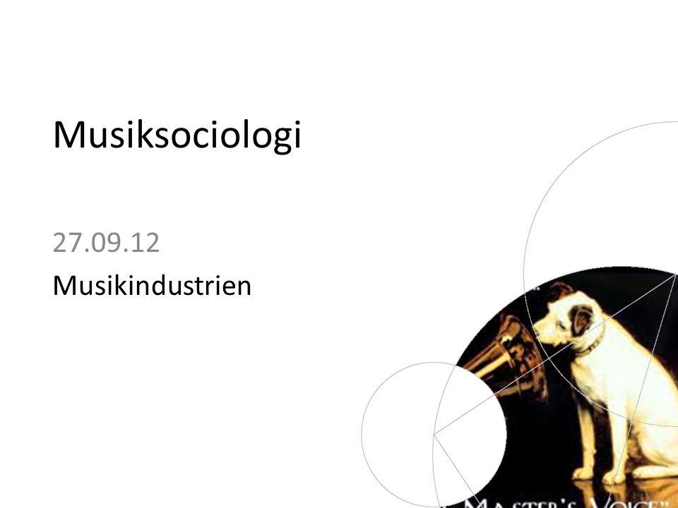 Musiksociologi 27.09.12 Musikindustrien