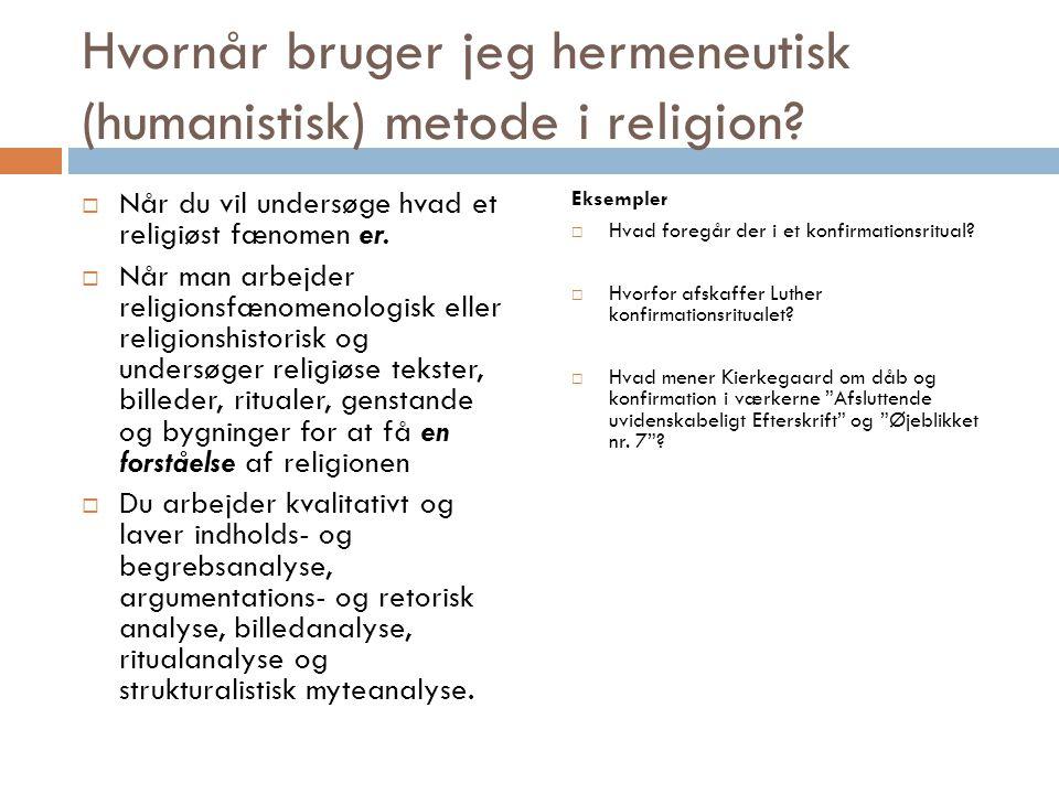 Hvornår bruger jeg hermeneutisk (humanistisk) metode i religion.