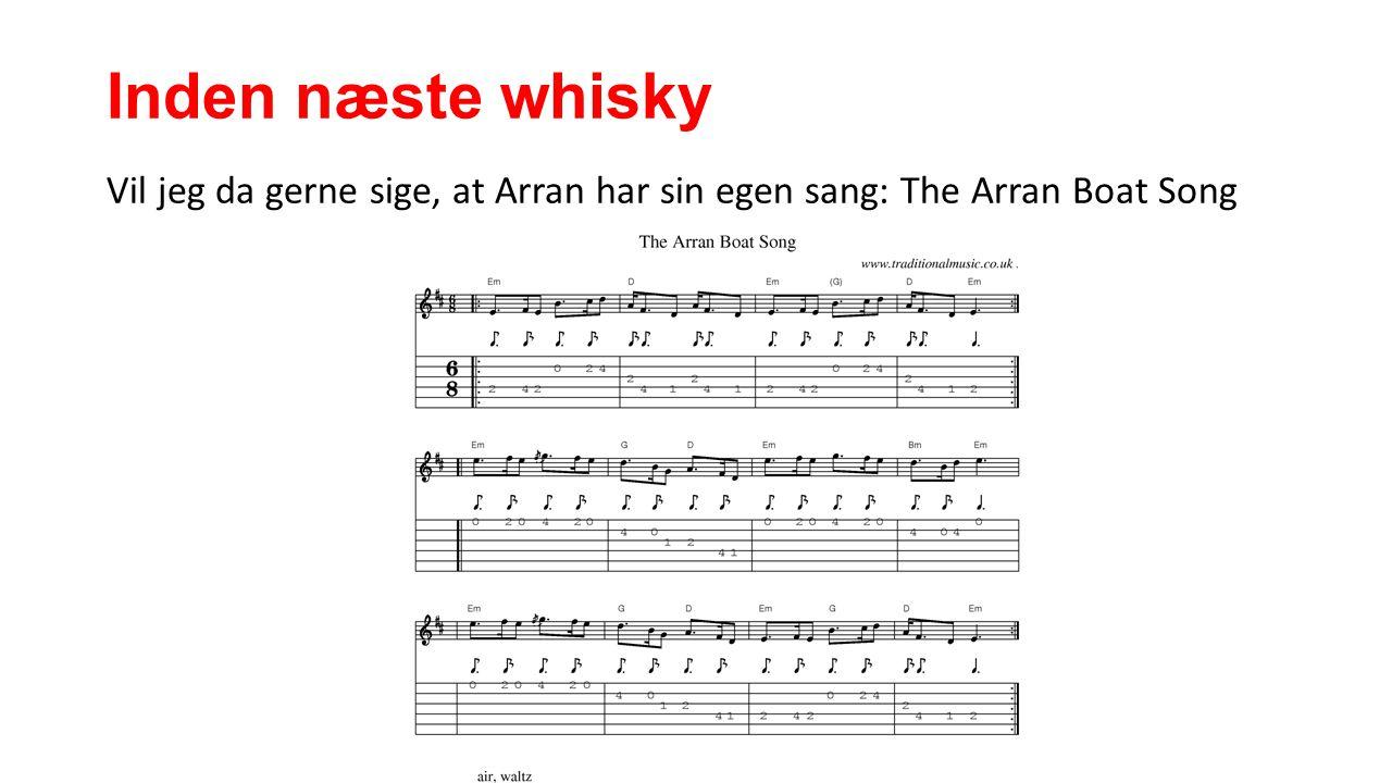 Inden næste whisky Vil jeg da gerne sige, at Arran har sin egen sang: The Arran Boat Song