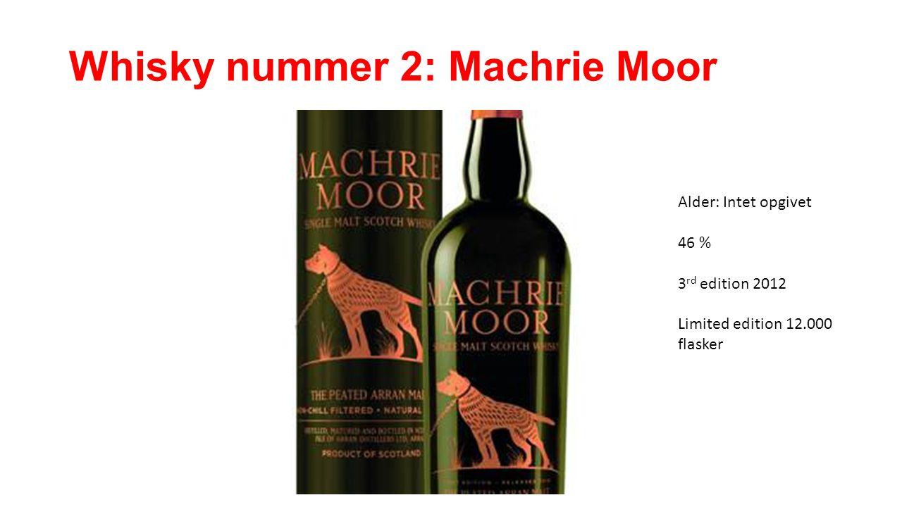 Whisky nummer 2: Machrie Moor Alder: Intet opgivet 46 % 3 rd edition 2012 Limited edition 12.000 flasker