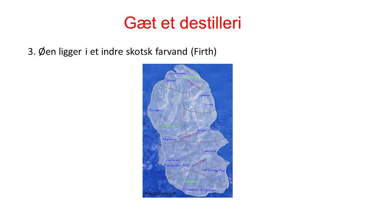 Gæt et destilleri 3. Øen ligger i et indre skotsk farvand (Firth)