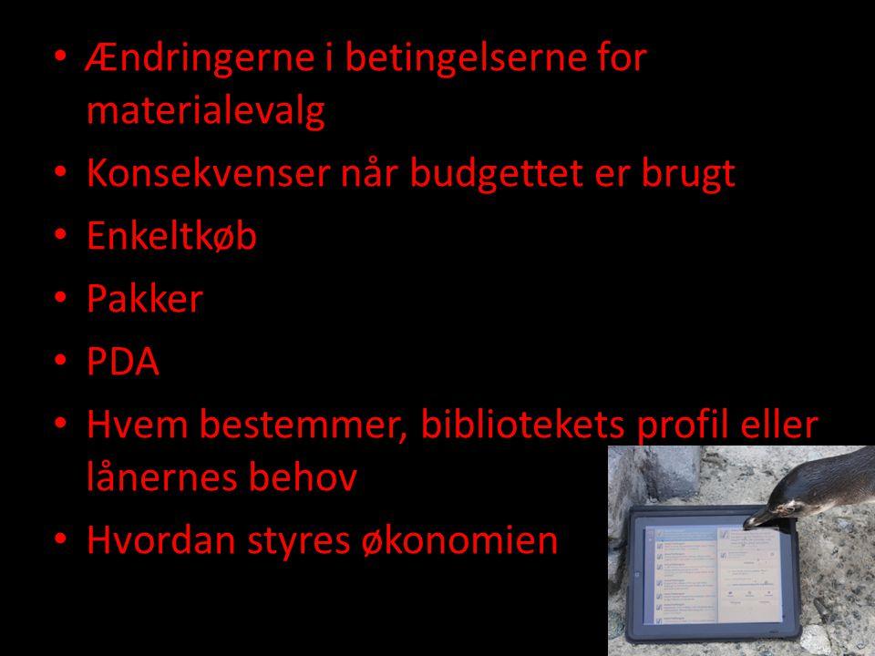 • Ændringerne i betingelserne for materialevalg • Konsekvenser når budgettet er brugt • Enkeltkøb • Pakker • PDA • Hvem bestemmer, bibliotekets profil eller lånernes behov • Hvordan styres økonomien