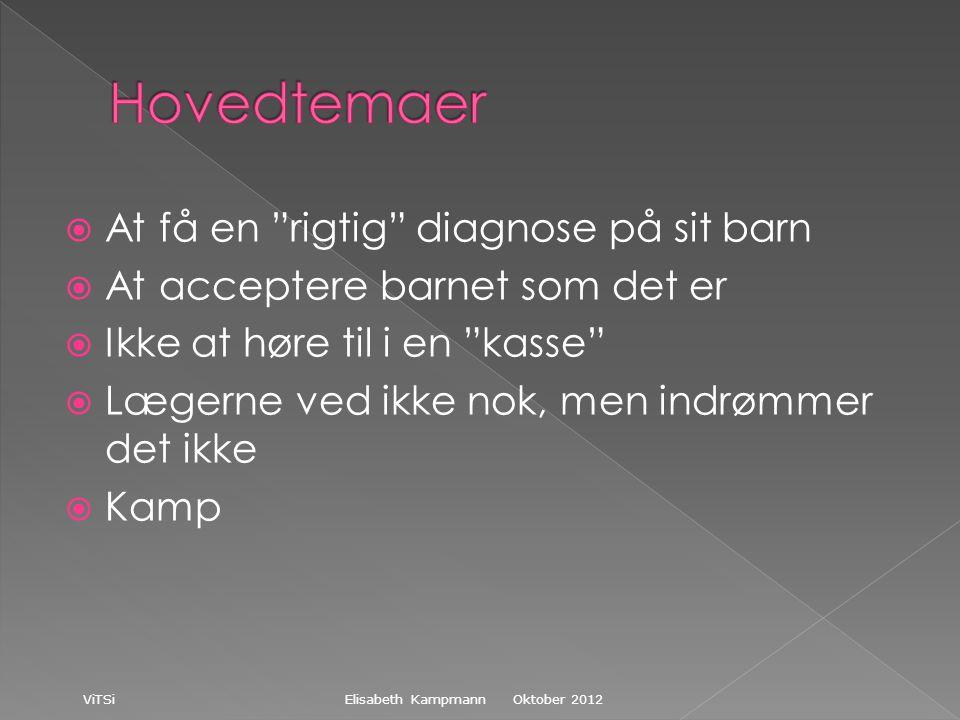  At få en rigtig diagnose på sit barn  At acceptere barnet som det er  Ikke at høre til i en kasse  Lægerne ved ikke nok, men indrømmer det ikke  Kamp Oktober 2012 ViTSi Elisabeth Kampmann
