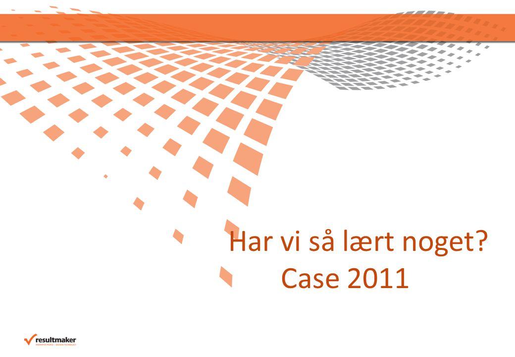 Har vi så lært noget Case 2011