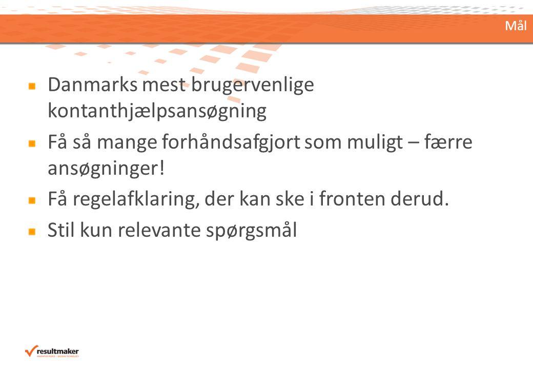 Danmarks mest brugervenlige kontanthjælpsansøgning Få så mange forhåndsafgjort som muligt – færre ansøgninger.