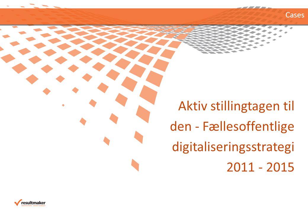 Cases Aktiv stillingtagen til den - Fællesoffentlige digitaliseringsstrategi 2011 - 2015