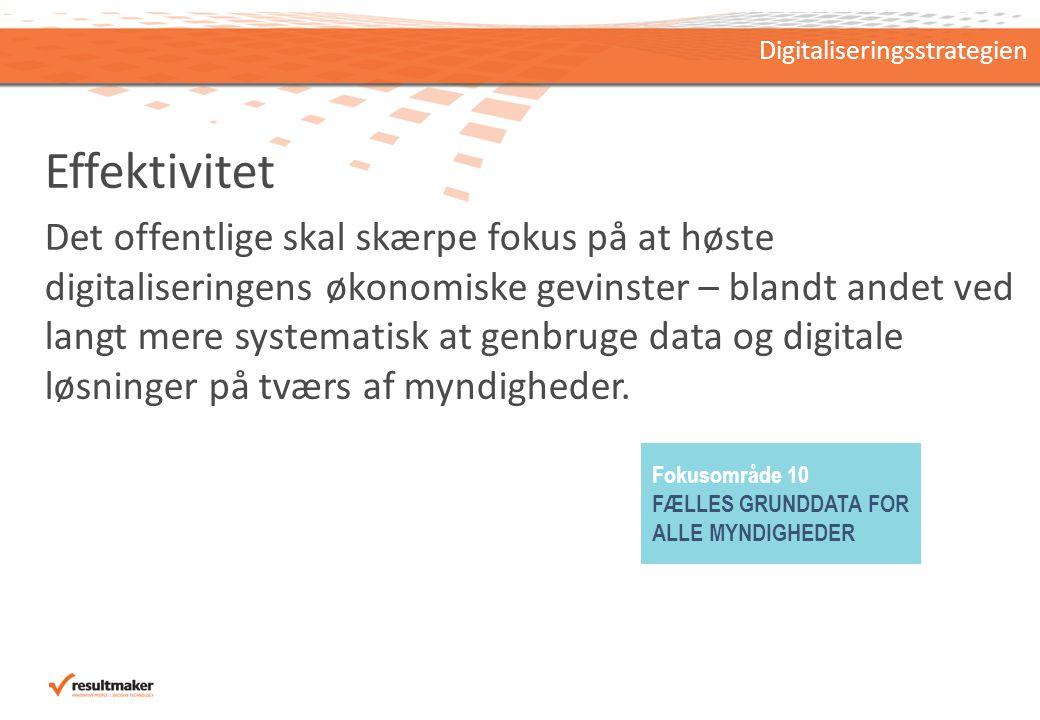 Effektivitet Det offentlige skal skærpe fokus på at høste digitaliseringens økonomiske gevinster – blandt andet ved langt mere systematisk at genbruge data og digitale løsninger på tværs af myndigheder.