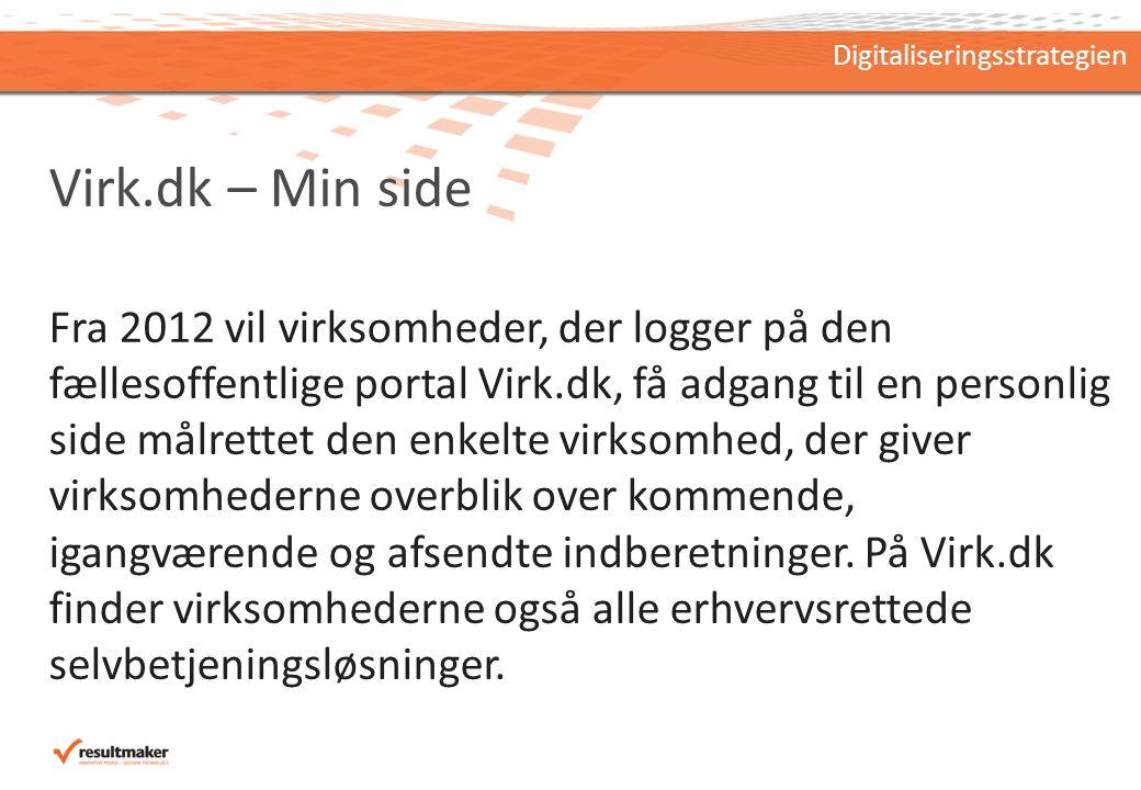 Virk.dk – Min side Fra 2012 vil virksomheder, der logger på den fællesoffentlige portal Virk.dk, få adgang til en personlig side målrettet den enkelte virksomhed, der giver virksomhederne overblik over kommende, igangværende og afsendte indberetninger.