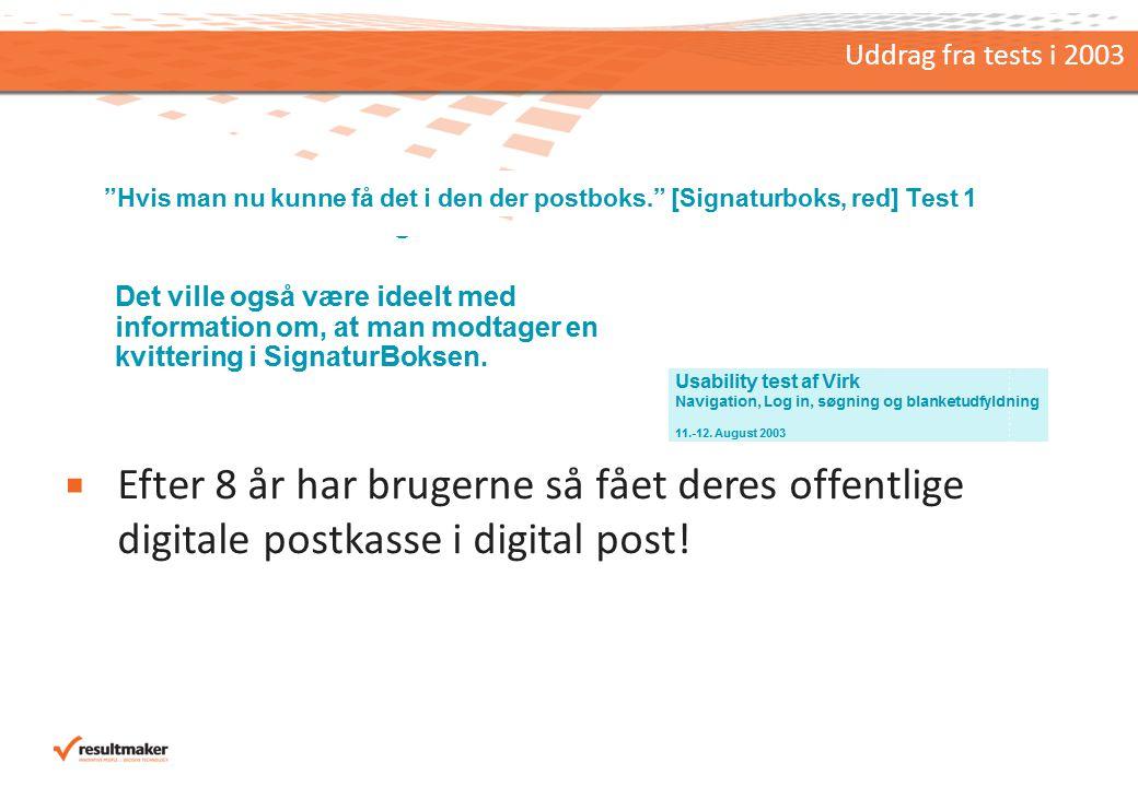 Uddrag fra tests i 2003  Efter 8 år har brugerne så fået deres offentlige digitale postkasse i digital post!