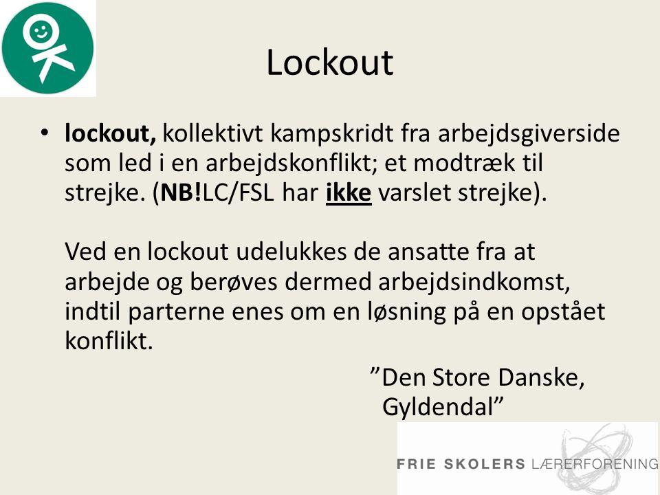 Lockout • lockout, kollektivt kampskridt fra arbejdsgiverside som led i en arbejdskonflikt; et modtræk til strejke.