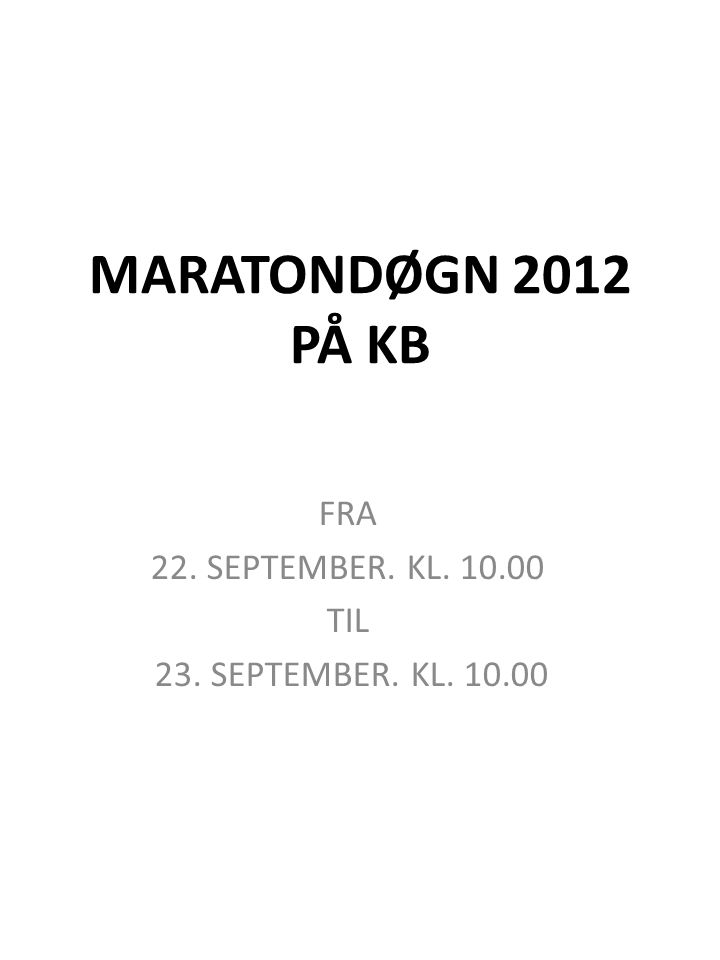 MARATONDØGN 2012 PÅ KB FRA 22. SEPTEMBER. KL. 10.00 TIL 23. SEPTEMBER. KL. 10.00