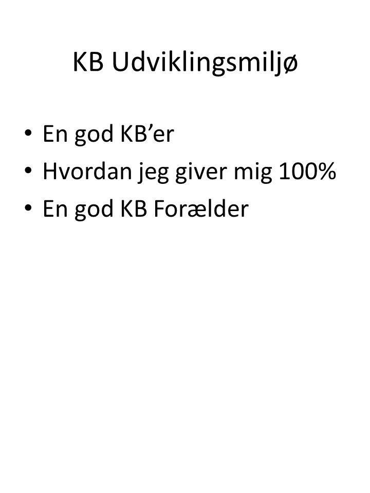 KB Udviklingsmiljø • En god KB'er • Hvordan jeg giver mig 100% • En god KB Forælder
