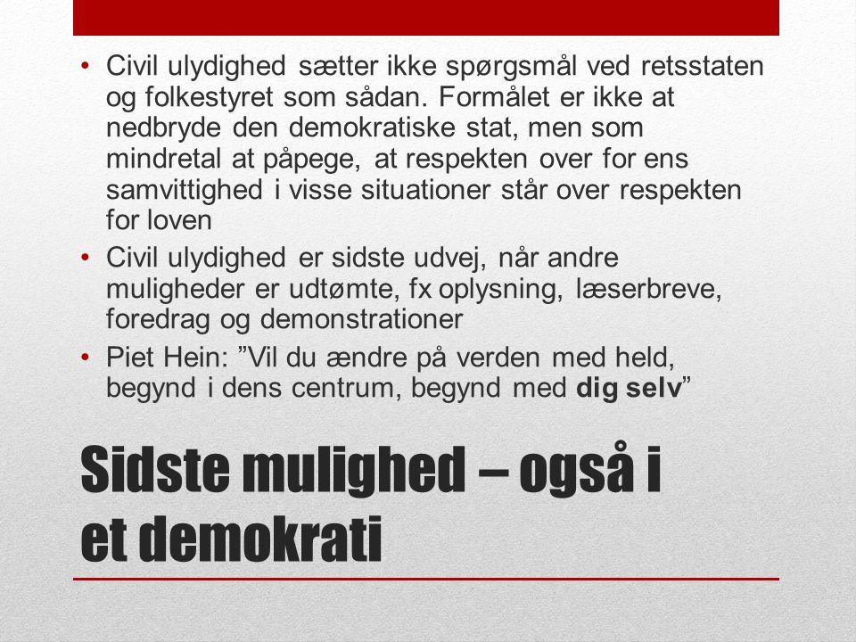 Sidste mulighed – også i et demokrati •Civil ulydighed sætter ikke spørgsmål ved retsstaten og folkestyret som sådan.