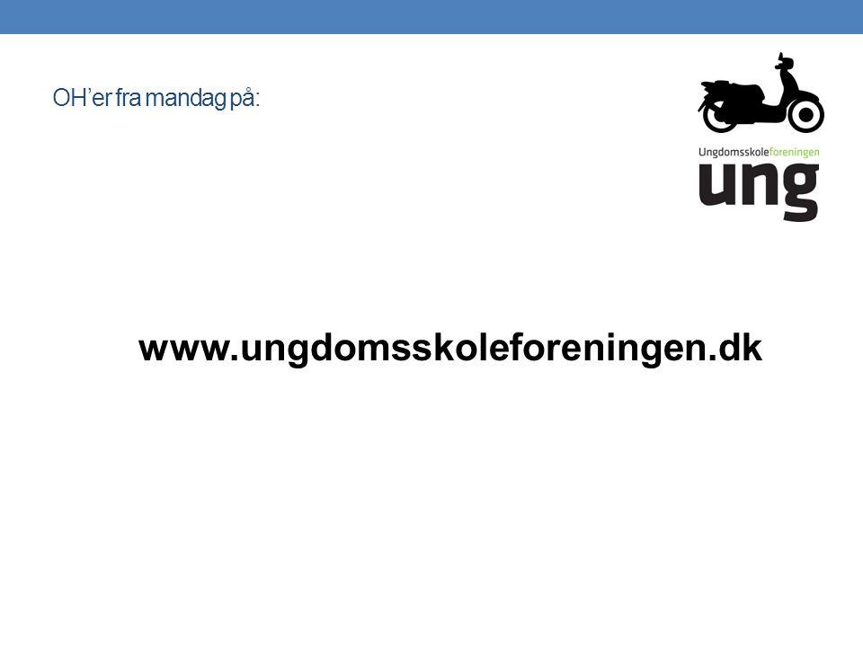 OH'er fra mandag på: www.ungdomsskoleforeningen.dk