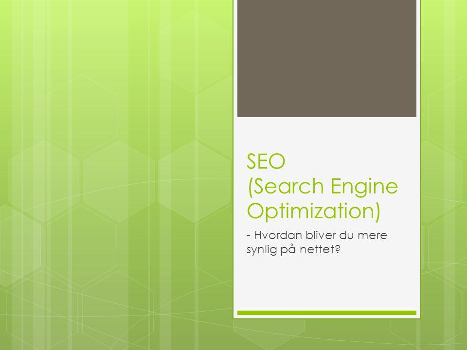 SEO (Search Engine Optimization) - Hvordan bliver du mere synlig på nettet