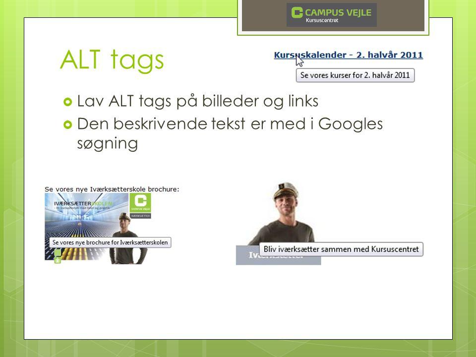 ALT tags  Lav ALT tags på billeder og links  Den beskrivende tekst er med i Googles søgning