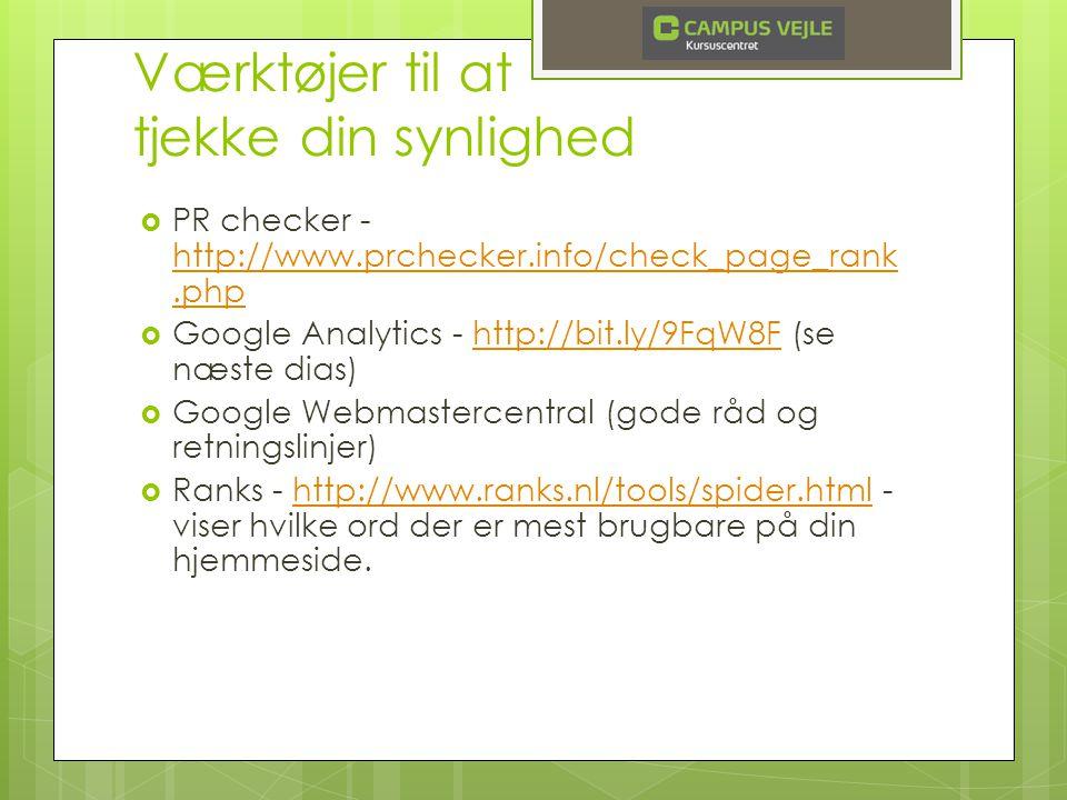 Værktøjer til at tjekke din synlighed  PR checker - http://www.prchecker.info/check_page_rank.php http://www.prchecker.info/check_page_rank.php  Google Analytics - http://bit.ly/9FqW8F (se næste dias)http://bit.ly/9FqW8F  Google Webmastercentral (gode råd og retningslinjer)  Ranks - http://www.ranks.nl/tools/spider.html - viser hvilke ord der er mest brugbare på din hjemmeside.http://www.ranks.nl/tools/spider.html