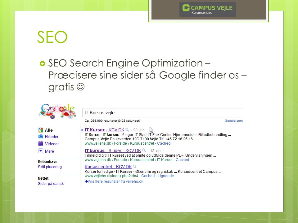 SEO  SEO Search Engine Optimization – Præcisere sine sider så Google finder os – gratis 