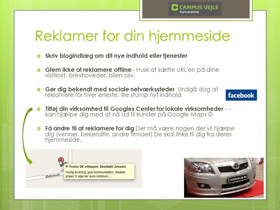 Reklamer for din hjemmeside  Skriv blogindlæg om dit nye indhold eller tjenester  Glem ikke at reklamere offline - Husk at sætte URL en på dine visitkort, brevhoveder, bilen osv.