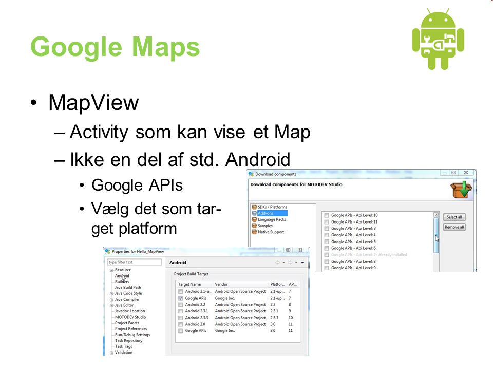 Google Maps •MapView –Activity som kan vise et Map –Ikke en del af std.