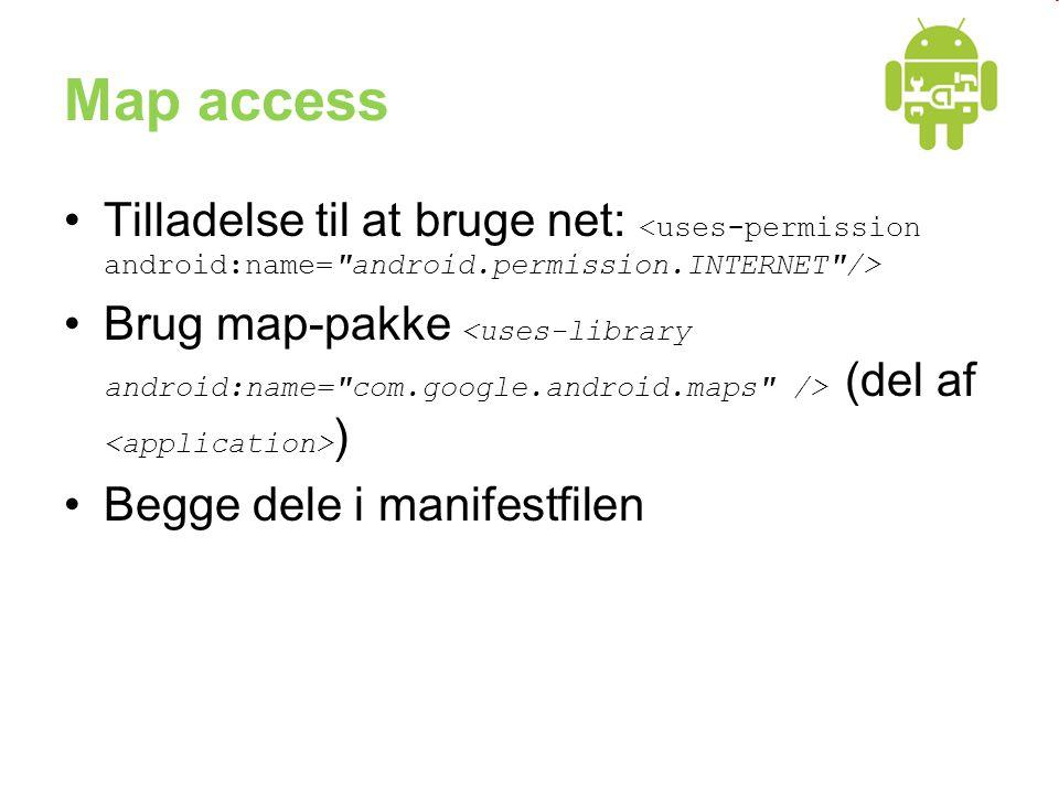 Map access •Tilladelse til at bruge net: •Brug map-pakke (del af ) •Begge dele i manifestfilen