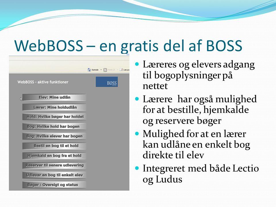 WebBOSS – en gratis del af BOSS  Læreres og elevers adgang til bogoplysninger på nettet  Lærere har også mulighed for at bestille, hjemkalde og reservere bøger  Mulighed for at en lærer kan udlåne en enkelt bog direkte til elev  Integreret med både Lectio og Ludus