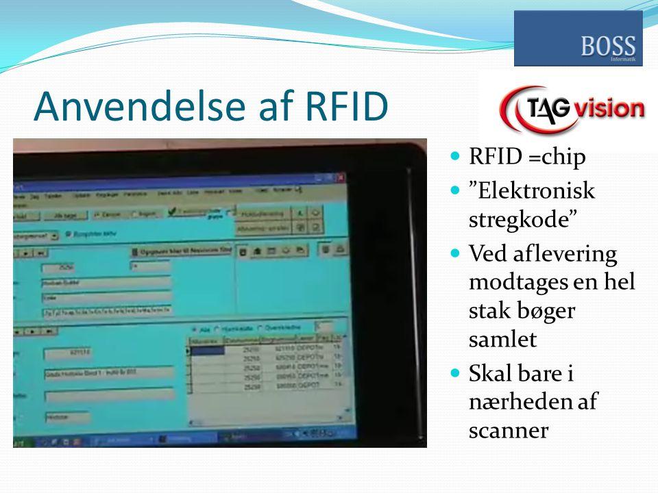 Anvendelse af RFID  RFID =chip  Elektronisk stregkode  Ved aflevering modtages en hel stak bøger samlet  Skal bare i nærheden af scanner