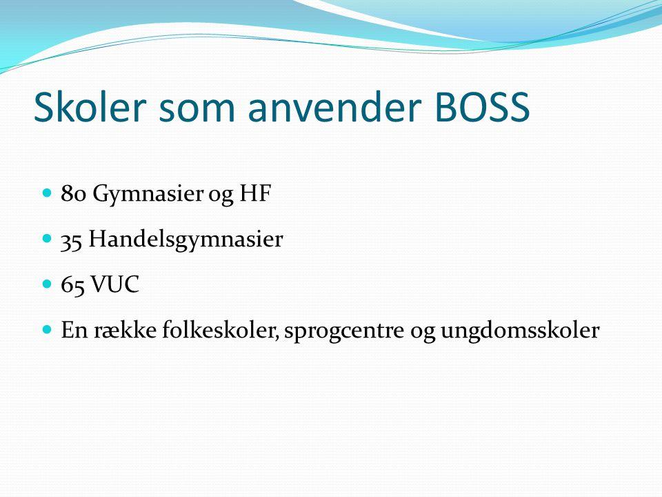 Skoler som anvender BOSS  80 Gymnasier og HF  35 Handelsgymnasier  65 VUC  En række folkeskoler, sprogcentre og ungdomsskoler