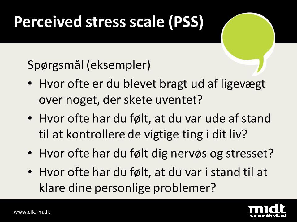 www.cfk.rm.dk Perceived stress scale (PSS) Spørgsmål (eksempler) • Hvor ofte er du blevet bragt ud af ligevægt over noget, der skete uventet.