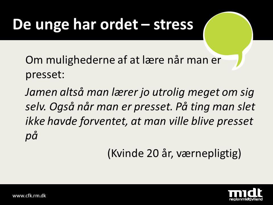 www.cfk.rm.dk De unge har ordet – stress Om mulighederne af at lære når man er presset: Jamen altså man lærer jo utrolig meget om sig selv.